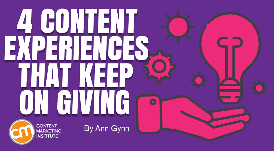 4-content-experiences-that-keep-on-giving